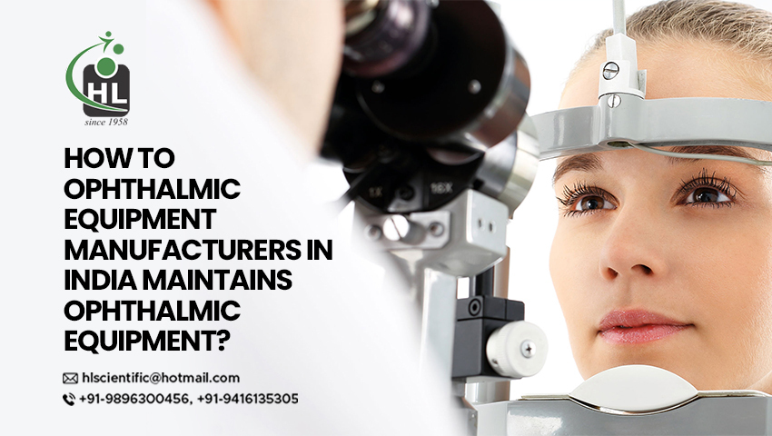 How Ophthalmic Equipment Manufacturers in India Maintains Ophthalmic Equipment?